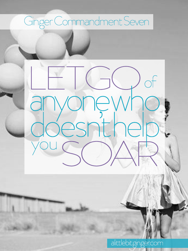 Let go of anyone who doesn't help you soar.